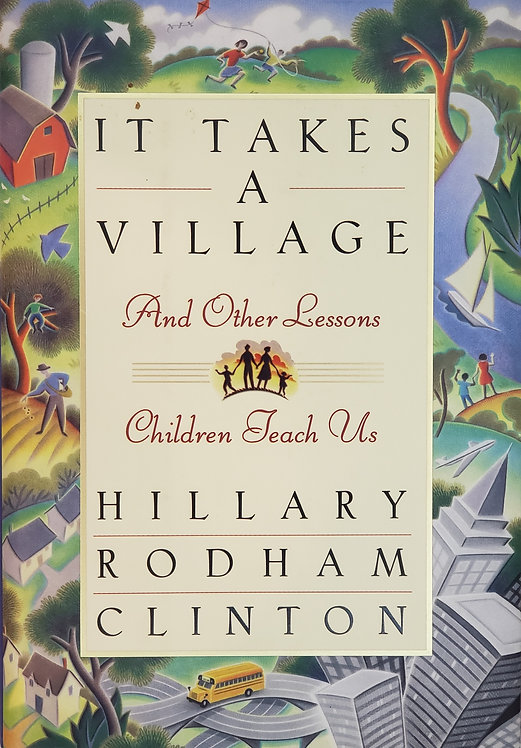 It Takes a Village and Other Lessons Children Teach Us by Hillary Rodham Clinton