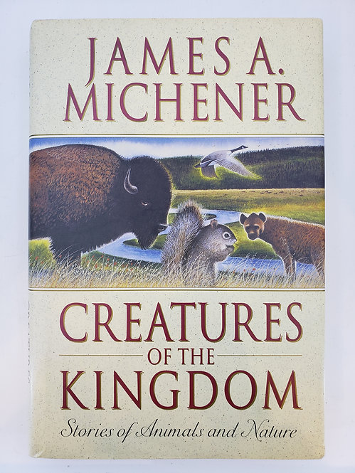 Creatures of the Kingdom: Stories of Animals and Nature by James A. Michener