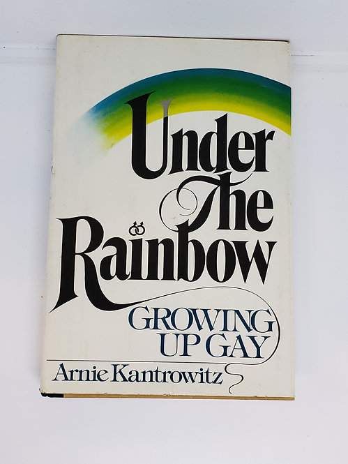 Under The Rainbow, Growing Up Gay by Arnie Kantrowitz