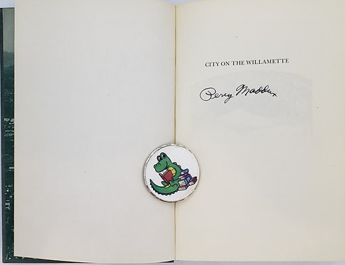 CITY ON THE WILLAMETTE, The Story of Portland, Oregon by Percy Maddux