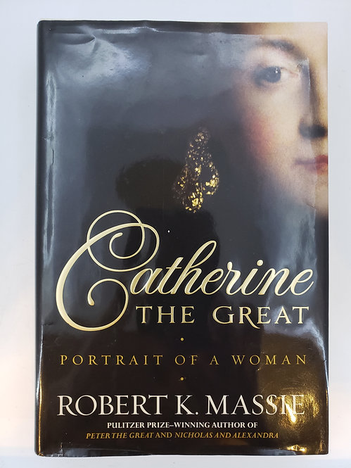 Catherine The Great, Portrait of a Woman by Robert K. Massie