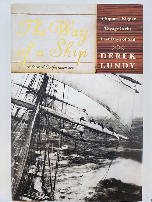 The Way of a Ship, A Square-Rigger Voyage in the Last Days of Sail - Derek Lundy
