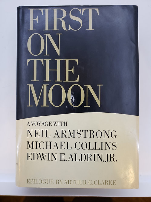 First On The Moon, A Voyage with Neil Armstrong, Michael Collins...Aldrin, Jr.