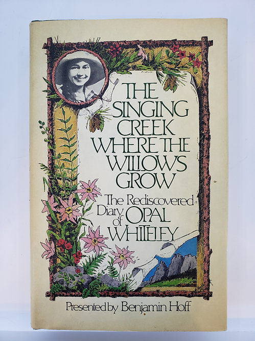 The Singing Creek Where the Willows Grow The Rediscovered Diary of Opal Whiteley