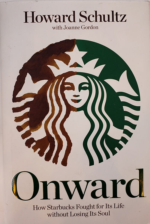 Onward, How Starbucks Fought for Its Life... by Howard Schultz