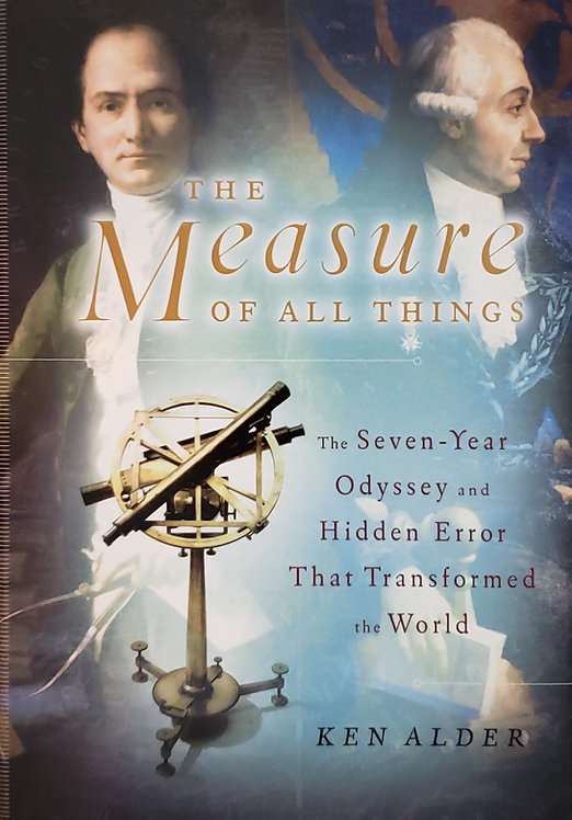 The Measure of All Things: The Seven-Year Odyssey and Hidden Error That ...