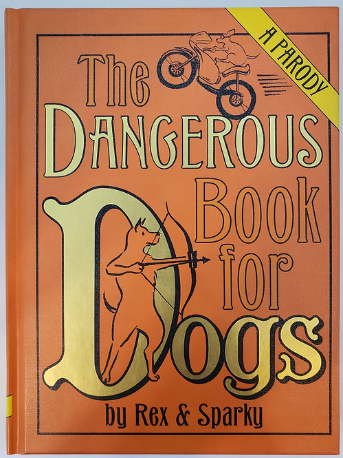 The Dangerous Book for Dogs by Rex & Sparky