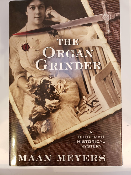 The Organ Grinder, A Dutchman Historical Mystery by Maan Meyers
