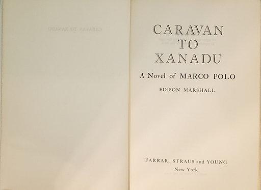 CARAVAN TO XANADU, a novel of Marco Polo by Edison Marshall