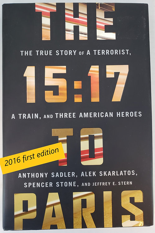 The 15:17 To Paris: The true story of a terrorist, a train,and 3 American heroes