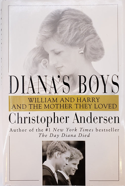 DIANA'S BOYS, William and Harry & the Mother They Loved by Christopher Andersen