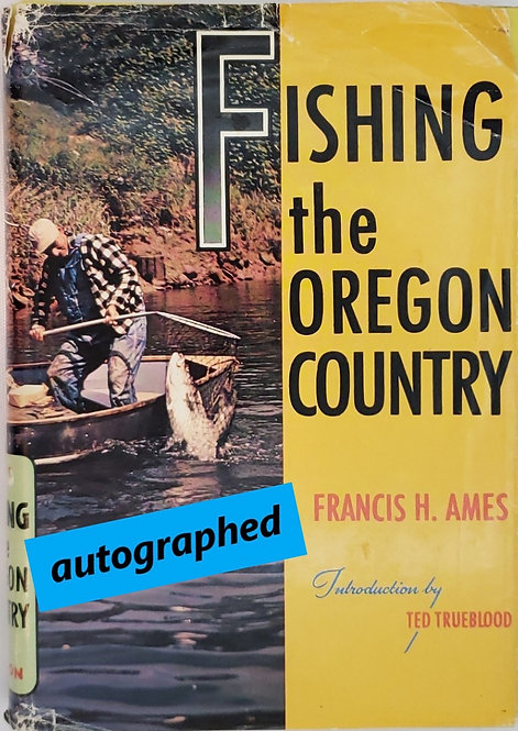 FISHING the OREGON COUNTRY by Francis H. Ames