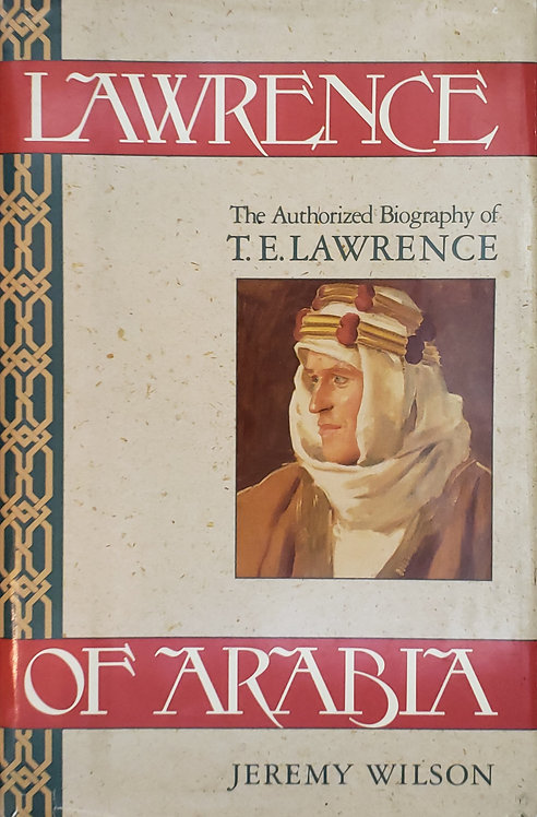 Lawrence of Arabia: The Authorized Biography of T. E. Lawrence by Jeremy Wilson