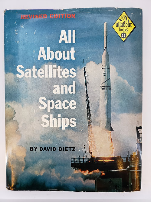 All About Satellites and Space Ships by David Dietz