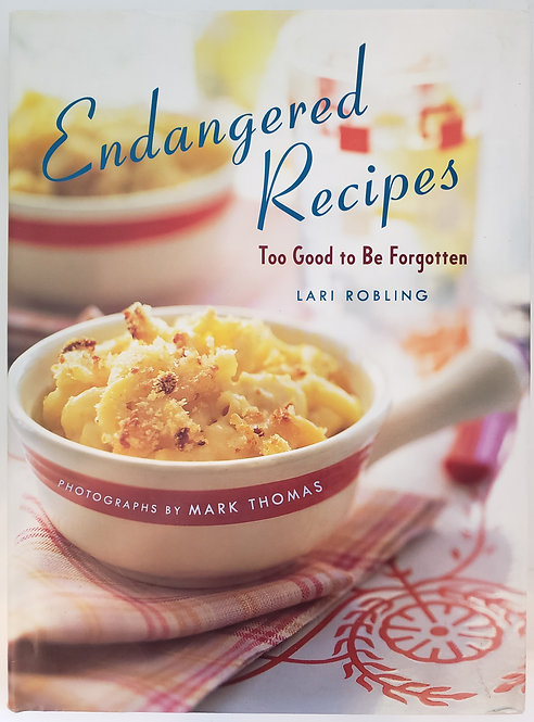 Endangered Recipes: Too Good to Be Forgotten by Lari Robling