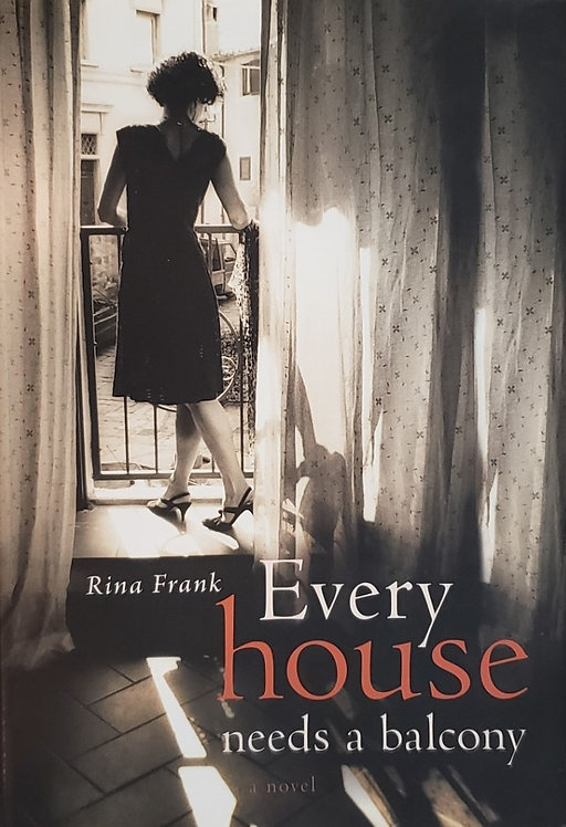 EVERY HOUSE NEEDS A BALCONY, a novel by Rina Frank