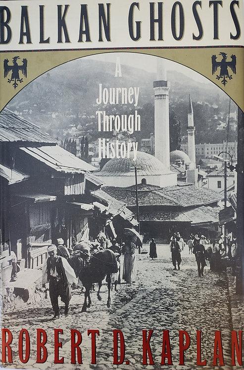Balkan Ghosts, A Journey Through History by Robert D. Kaplan