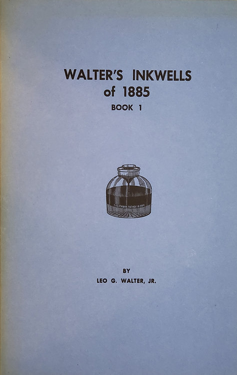 Walter's Inkwells of 1885, Book 1 by Leo G. Walter, Jr.