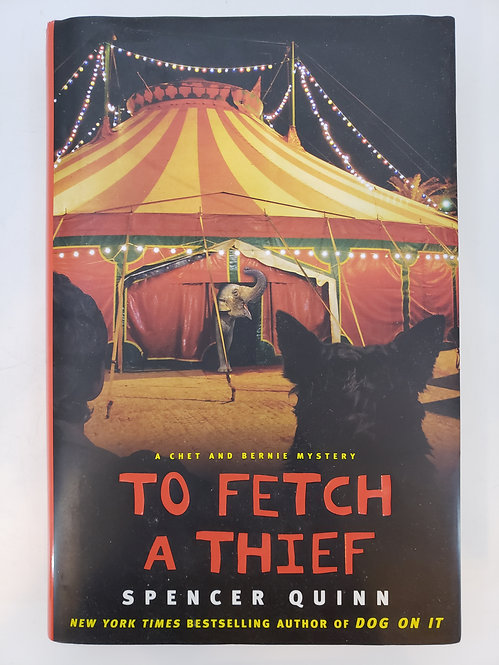 To Fetch A Thief, A Chet and Bernie Mystery by Spencer Quinn