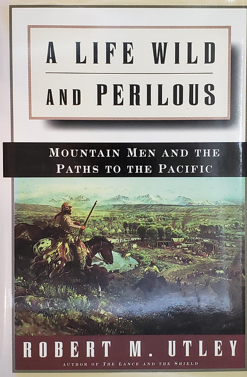 A Life Wild and Perilous, Mountain Men and the Paths to the Pacific
