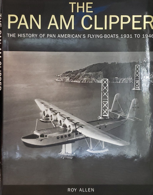 The Pan Am Clipper, The History of Pan American's Flying-Boats 1931-1946