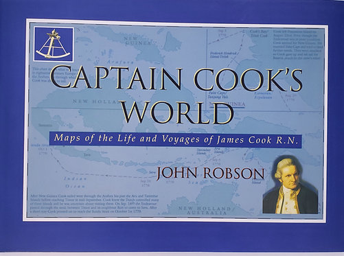 Captain Cook's World: Maps of the Life and Voyages of James Cook R.N.