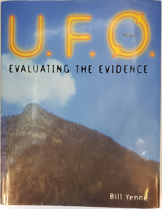 U.F.O. Evaluating The Evidence by Bill Yenne
