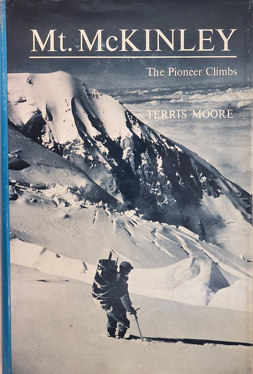 Mt. McKinley, The Pioneer Climbs by Terris Moore