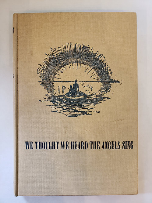 We Thought We Heard The Angels Sing by Lt. James C. Whittaker