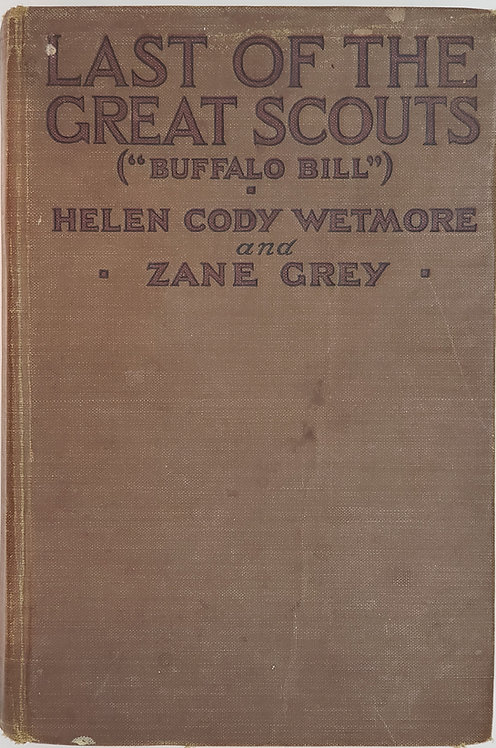 Last of the Great Scouts (Buffalo Bill) by Helen Cody Wetmore and Zane Grey
