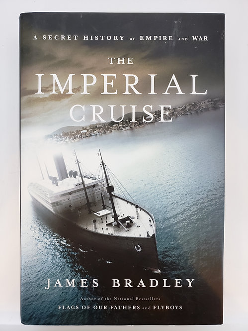 The Imperial Cruise, A Secret History of Empire and War by James Bradley