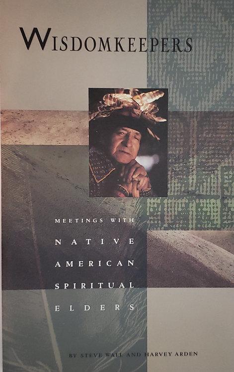 Wisdomkeepers: Meetings with Native American Spiritual Elders by Steve Wall