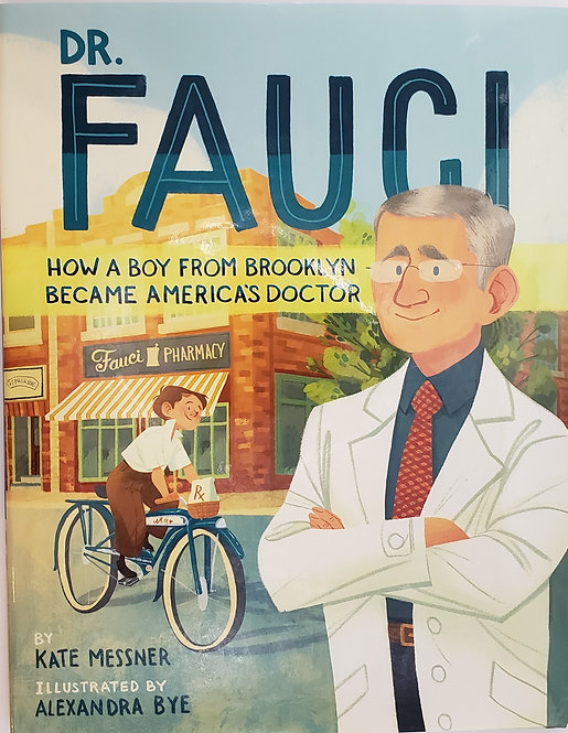 DR. FAUCI: How A Boy From Brooklyn Became America's Doctor by Kate Messn