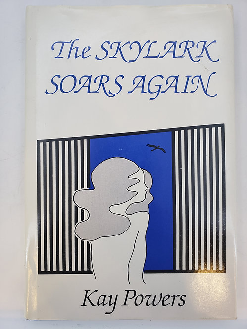 The Skylark Soars Again: Triumph of a Free Spirit by Kay Powers