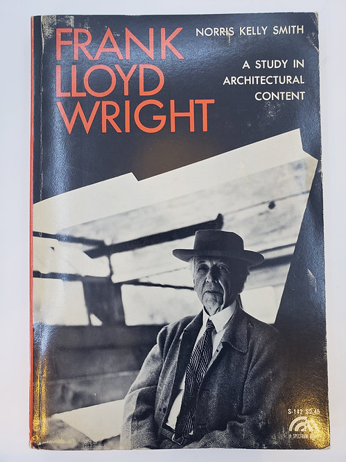 Frank Lloyd Wright, A Study in Architectural Content by Norris Kelly Smith