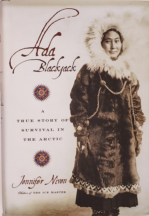ADA BLACKJACK, A True Story of Survival in the Arctic by Jennifer Niven