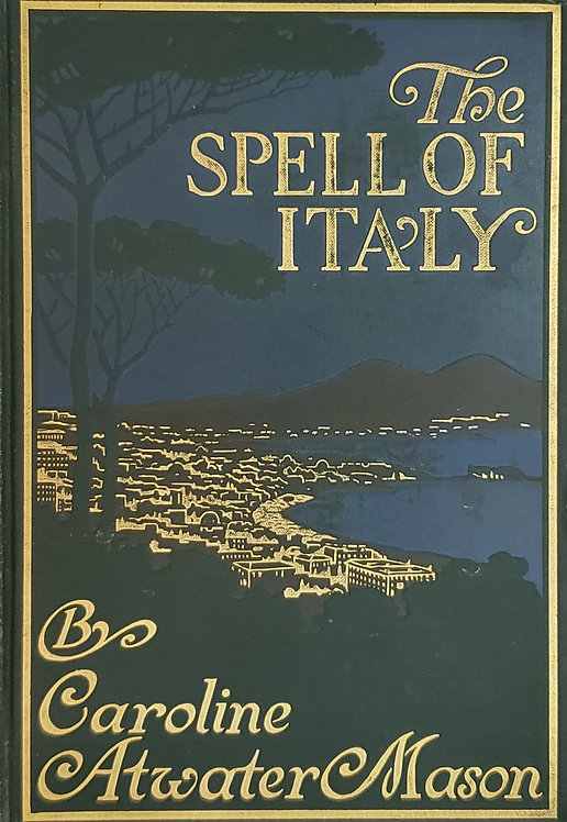 The Spell of Italy by Caroline Atwater Mason