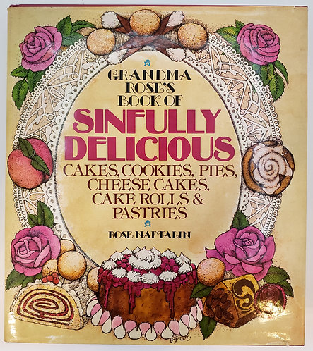 Grandma Rose's Book Of Sinfully Delicious Cakes, Cookies, Pies, Cheese Cakes...