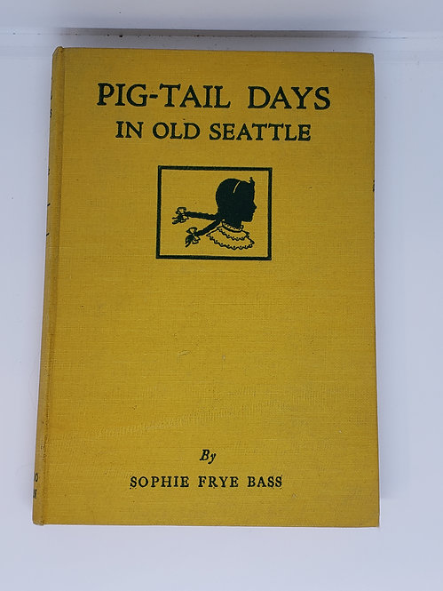 Pig-Tail Days In Old Seattle by Sophie Frye Bass