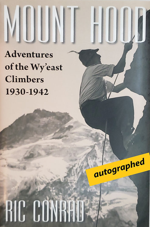 Mount Hood, Adventures of the Wy'east Climbers, 1930-1942 by Ric Conrad
