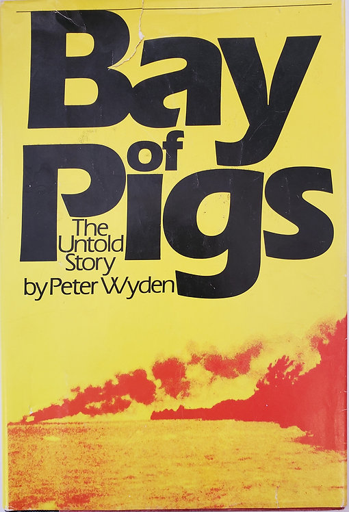 BAY OF PIGS, The Untold Story by Peter Wyden