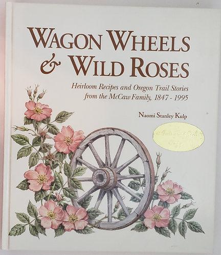 Wagon Wheels & Wild Roses by Naomi Stanley Kulp