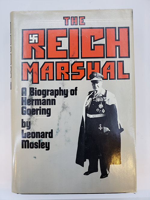 The Reich Marshall, A Biography of Hermann Goering by Leonard Mosley