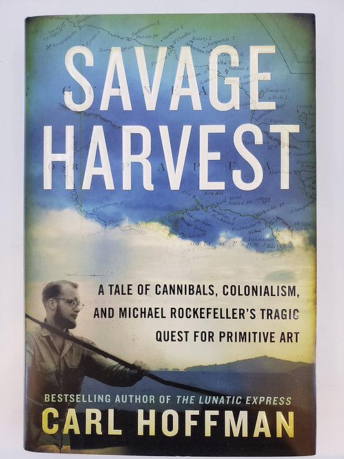 Savage Harvest, A Tale of Cannibals, Colonialism, and... by Carl Hoffman