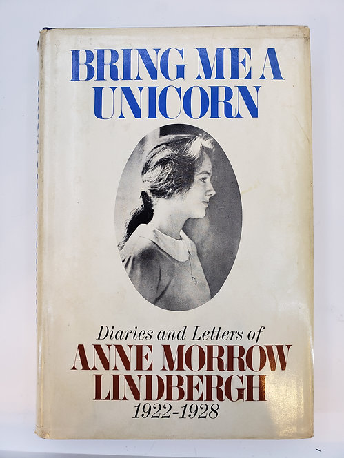 Bring Me A Unicorn, Diaries and Letters of Anne Morrow Lindbergh 1922-1928