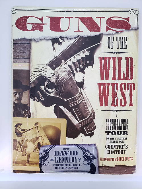 Guns of the Wild West, A Photographic Tour by David Kennedy