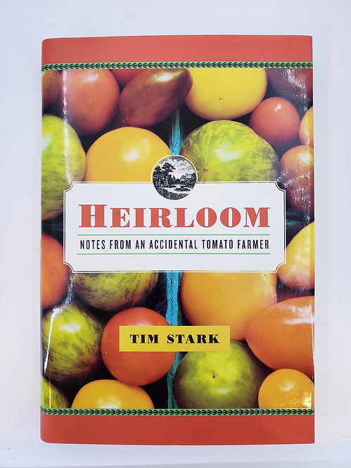 Heirloom, Notes From An Accidental Tomato Farmer by Tim Stark