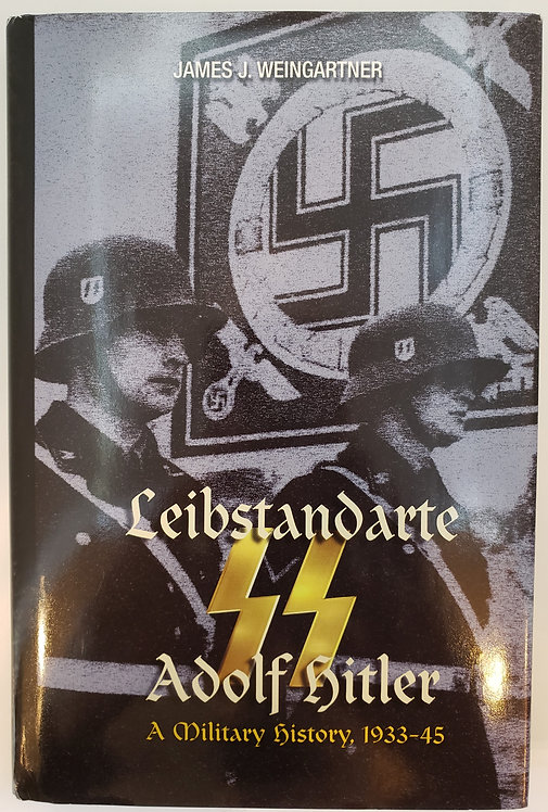 Leibstandarte SS Adolf Hitler 1933-1945 by James J. Weingartner