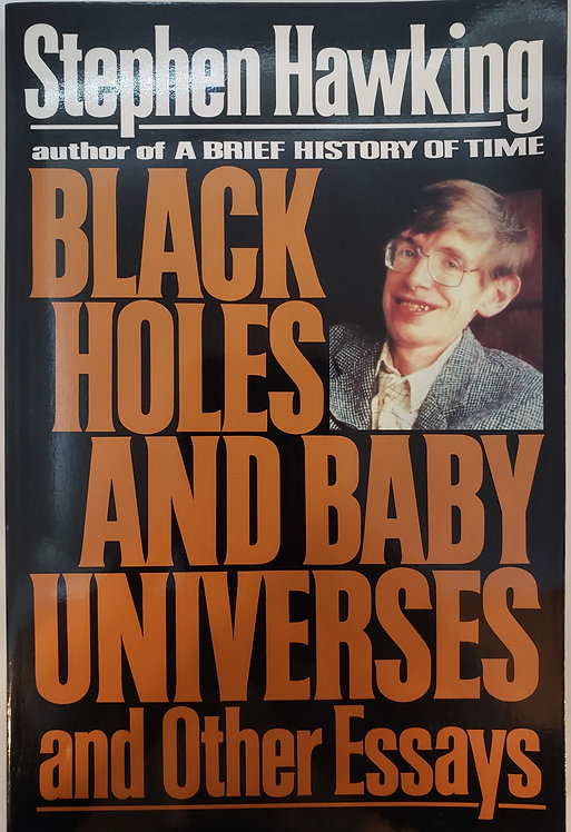 BLACK HOLES AND BABY UNIVERSITIES and Other Essays by Stephen Hawking