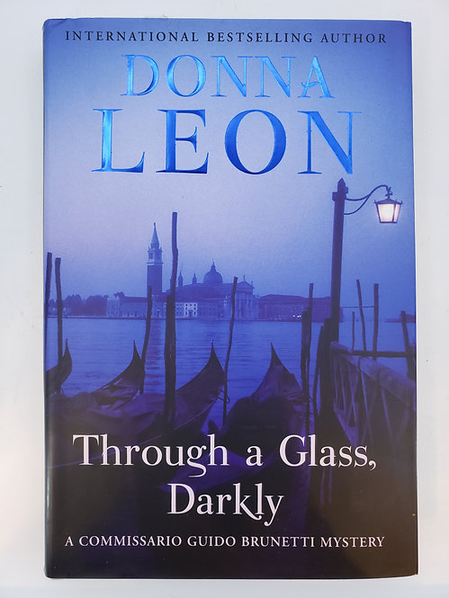 Through a Glass, Darkly, a Commissario Guido Brunetti Mystery by Donna Leon
